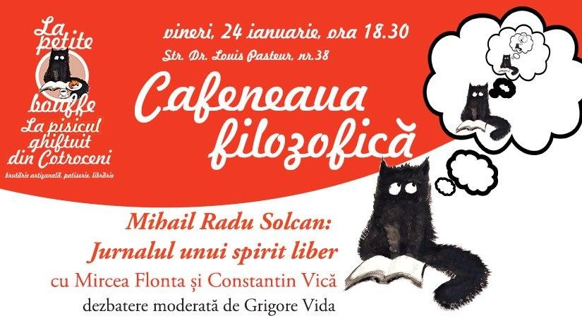 Cafeneaua filozofică de vineri seara. Mihail Radu Solcan: Jurnalul unui spiritliber