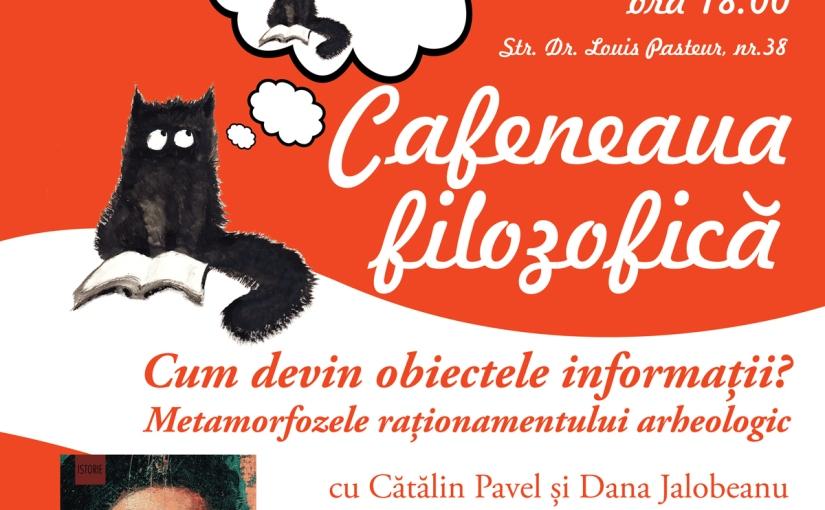 Cafeneaua filozofică de vineri seara: Cum devin obiectele informații? Metamorfozele raționamentuluiarheologic